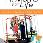 Fit Moms for Life by Dustin Maher