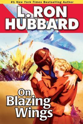 On Blazing Wings by L. Ron Hubbard