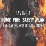 Having a Home Fire Safety Plan… and Making Sure the Kids Know It