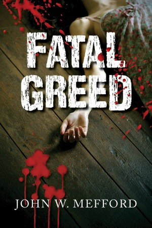 Fatal Greed by John W Mefford