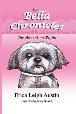 The Bella Chronicles The Adventure Begins by Erica Leigh Austin