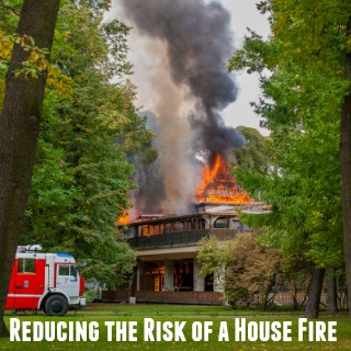 Ways to Reduce the Risk of a House Fire