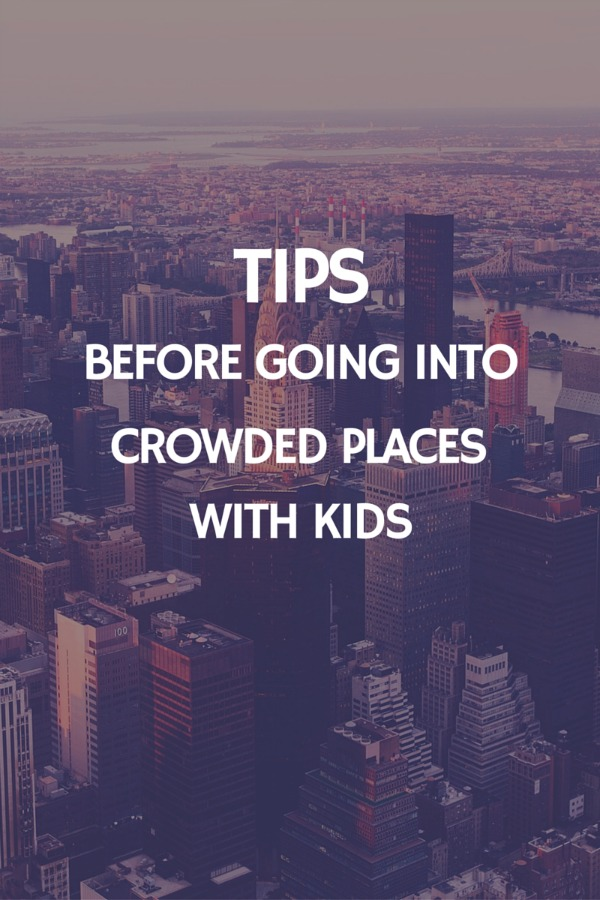 Tips Before Going Into Crowded Places With Kids