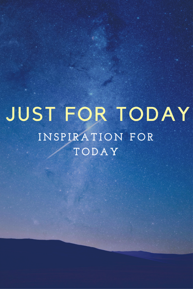 Just for Today - Inspiration for Today